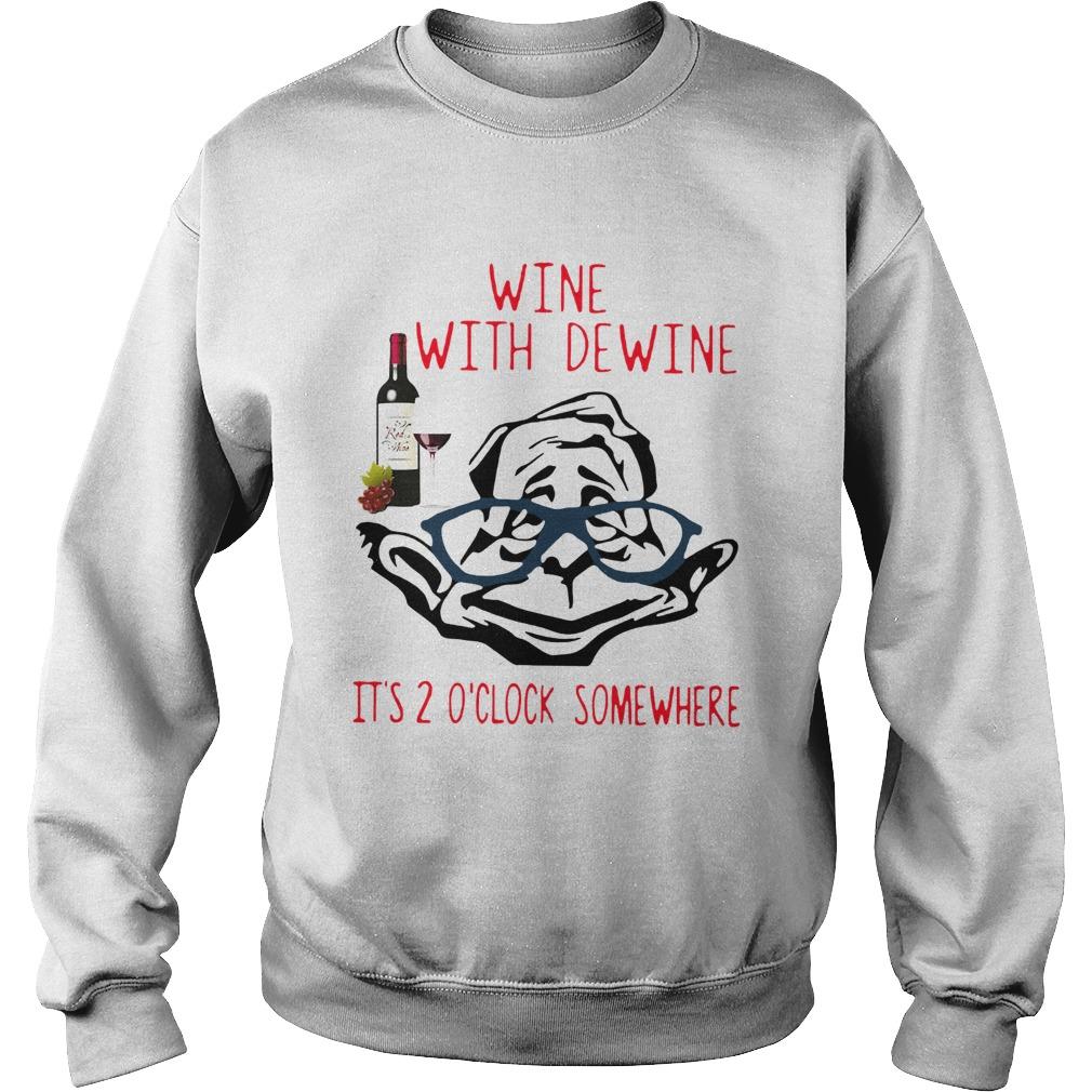 Wine With Dewine Its 2 Oclock Somewhere Sweatshirt
