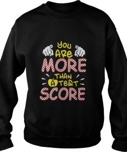You are more than a test score  Sweatshirt