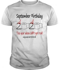 1586145410September Birthday The Year When Shit Got Real Quarantined  Unisex