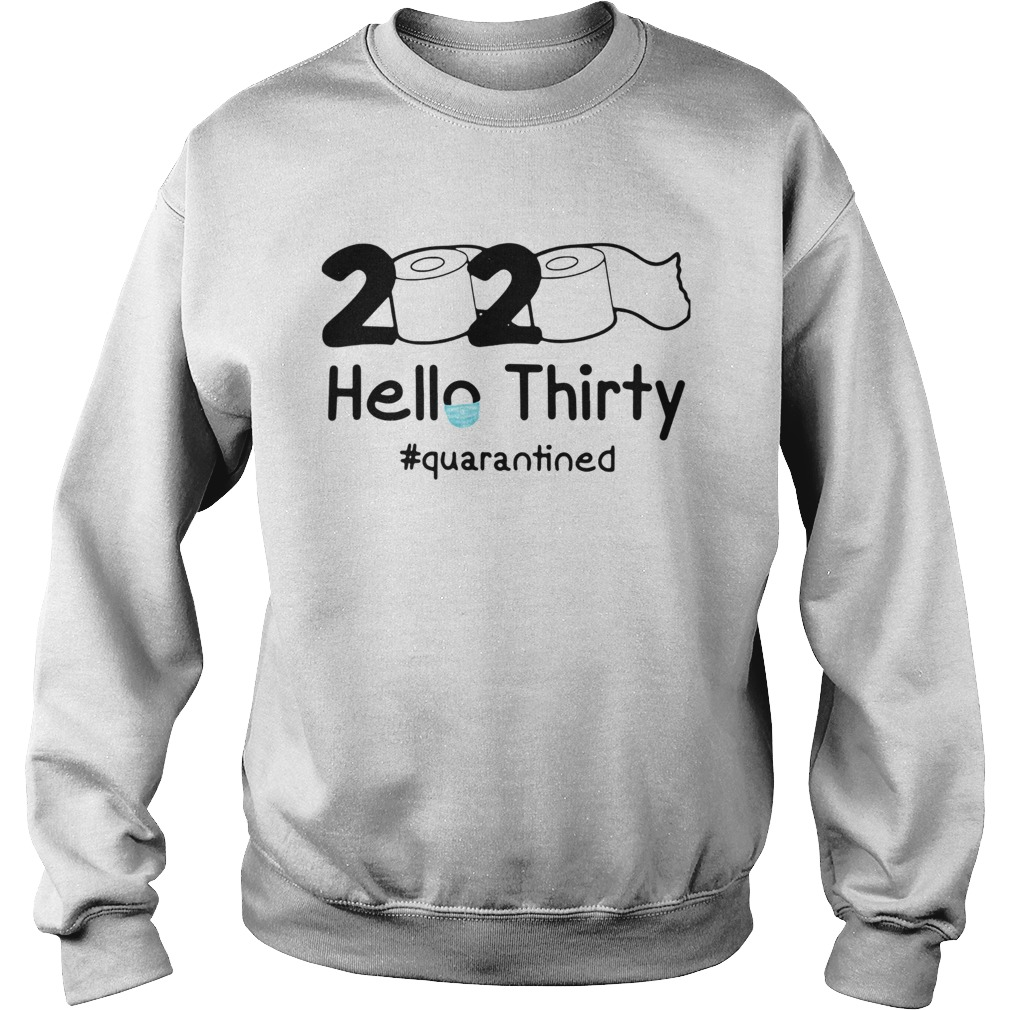 2020 Hello Thirty quarantined  Sweatshirt