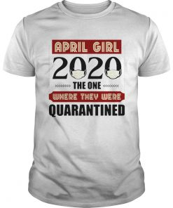April Girls 2020 The One Where They Were Quarantined I Celebrate My Birthday In Quarantine  Unisex