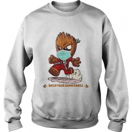 Baby Groot Wash Your Damn Hands  Sweatshirt