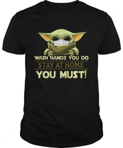 Baby Yoda Wash Hands You Do Stay At Home You Must  Unisex