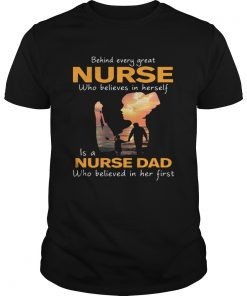 Behind Every Great Nurse Who Believes In Herself Is A Daddy  Unisex