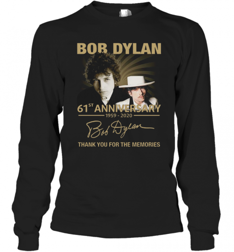 Bob Dylan 61Th Anniversary 1959 2020 Signature Thank You For The Memories T-Shirt Long Sleeved T-shirt