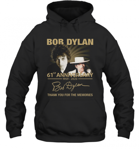 Bob Dylan 61Th Anniversary 1959 2020 Signature Thank You For The Memories T-Shirt Unisex Hoodie