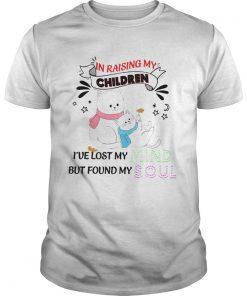 Cat In Raising My Children Ive Lost My But Found My Mind Soul  Unisex