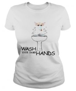 Chihuahua Wash Your Damn Hands  Classic Ladies