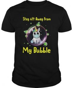 Cute Stay 6ft Away From My Bubble Unicorn  Unisex