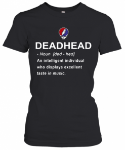 Deadhead An Intelligent Individual Who Displays Excellent Taste In Music T-Shirt Classic Women's T-shirt