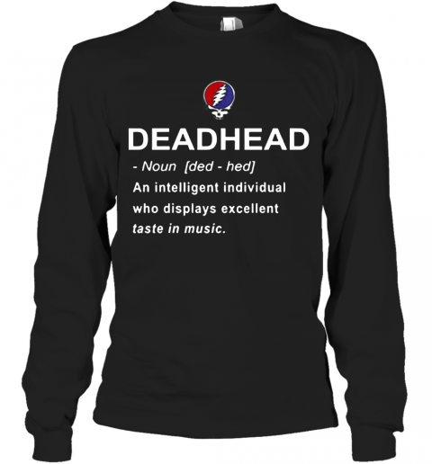 Deadhead An Intelligent Individual Who Displays Excellent Taste In Music T-Shirt Long Sleeved T-shirt
