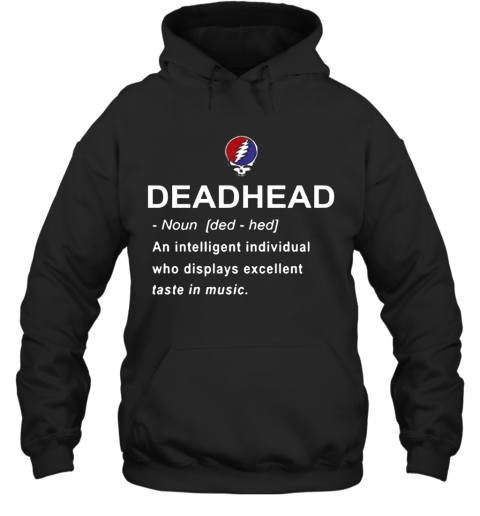 Deadhead An Intelligent Individual Who Displays Excellent Taste In Music T-Shirt Unisex Hoodie