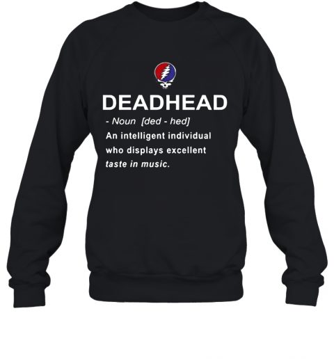 Deadhead An Intelligent Individual Who Displays Excellent Taste In Music T-Shirt Unisex Sweatshirt