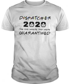 Dispatcher 2020 The One Where They Were Quarantined  Unisex