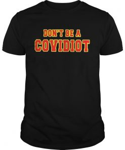 Dont Be A Covidiot  Unisex