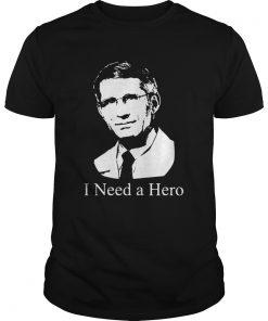 Dr Fauci I Need A Hero  Unisex