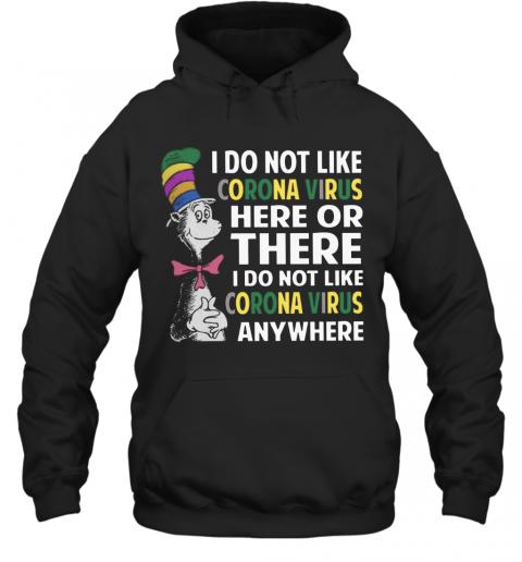 Dr. Seuss I Do Not Like Corona Virus Here Or There I Do Not Like Coronavirus Anywhere T-Shirt Unisex Hoodie