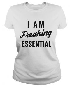 I Am Freaking Essential  Classic Ladies