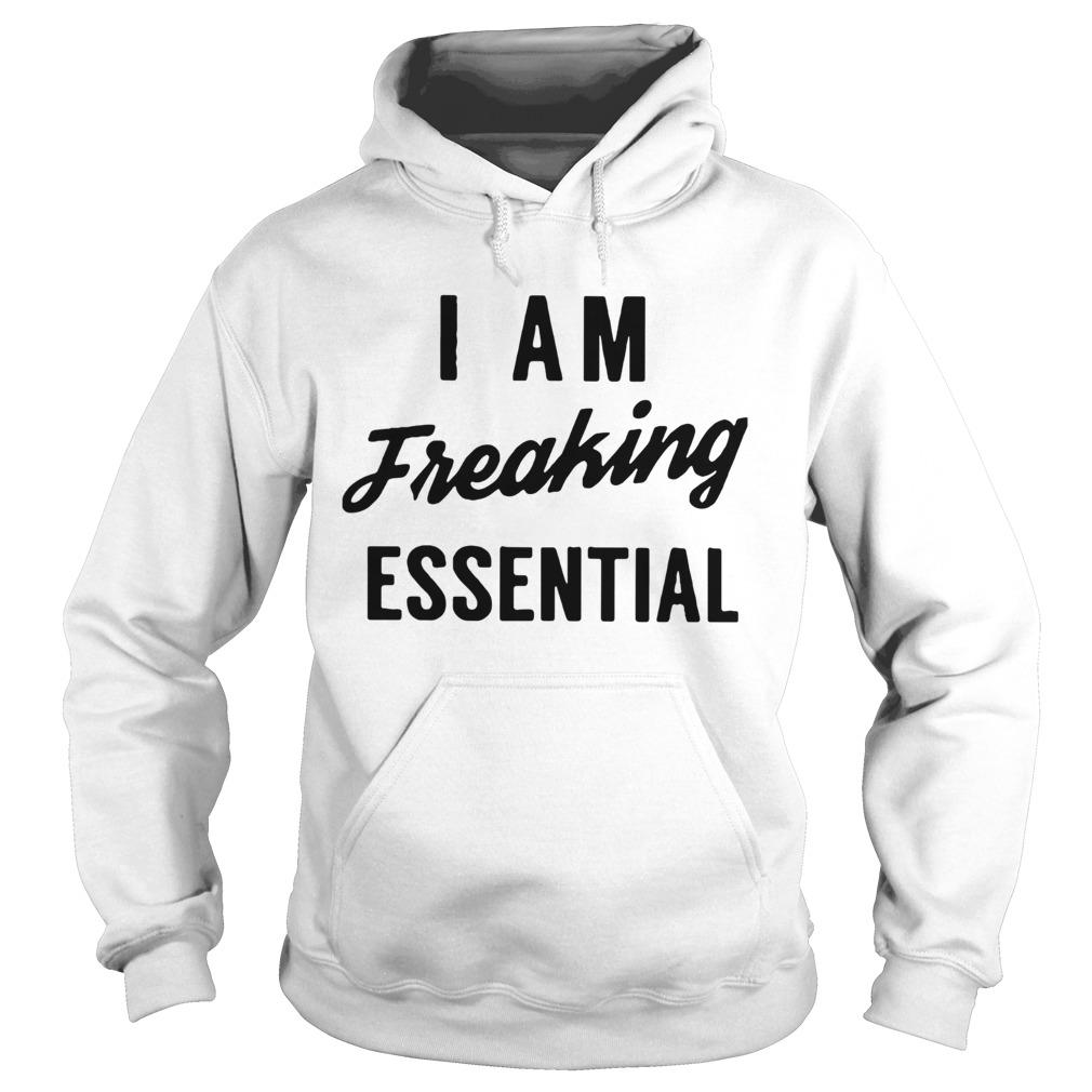 I Am Freaking Essential  Hoodie