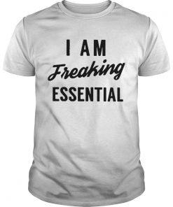 I Am Freaking Essential  Unisex