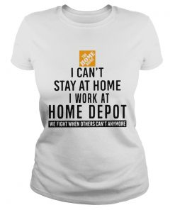 I Cant Stay At Home I Work At Home Depot We Fight When Others Cant Anymore  Classic Ladies