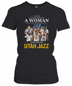 Never Underestimate A Woman Who Understands Basketball Who Lovesutah Jazz T-Shirt Classic Women's T-shirt