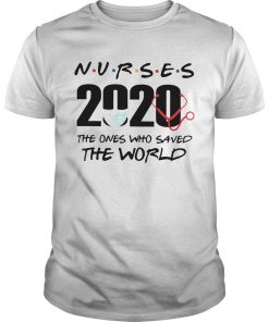 Nurses The Ones Who Saved The World  Unisex