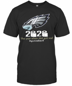 Philadelphia Eagles 2020 The Year When Shit Got Real #Quarantined T-Shirt Classic Men's T-shirt
