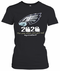 Philadelphia Eagles 2020 The Year When Shit Got Real #Quarantined T-Shirt Classic Women's T-shirt