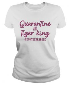 Quarantine And Tiger King dontbeacarole  Classic Ladies