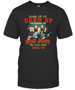 Some Of Us Grew Up Listening To Bon Jovi The Cool Ones Still Do T-Shirt Classic Men's T-shirt