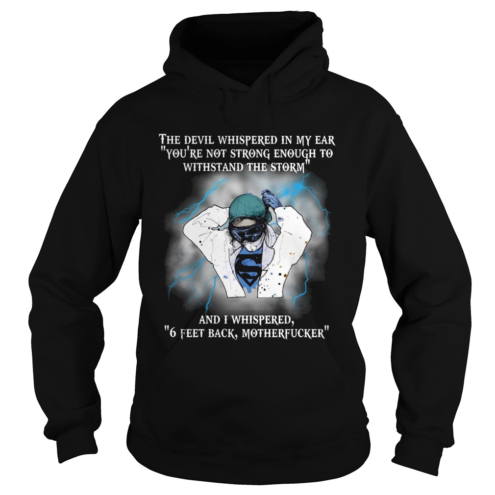 The Devil Whispered In My Ear And I Whispered 6 Feet Back Motherfucker Hoodie
