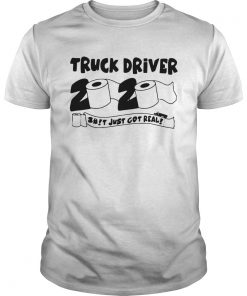 Truck Driver 2020 Shit Just Got Real  Unisex