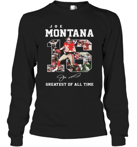 16 Joe Montana Greatest Of All Time Signature T-Shirt Long Sleeved T-shirt