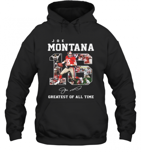 16 Joe Montana Greatest Of All Time Signature T-Shirt Unisex Hoodie