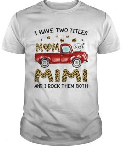 A Have Two Titles Mom And Mimi And I Rock Them Both Leopard  Unisex