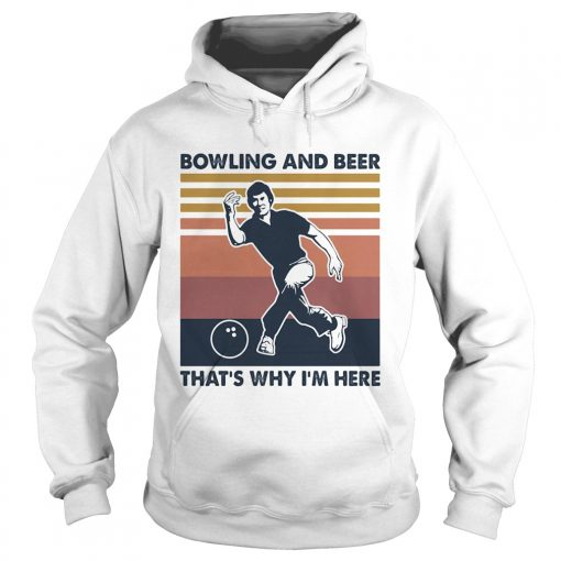 Bowling and beer thats why Im here vintage  Hoodie