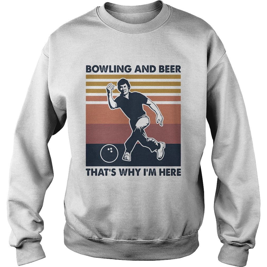 Bowling and beer thats why Im here vintage Sweatshirt