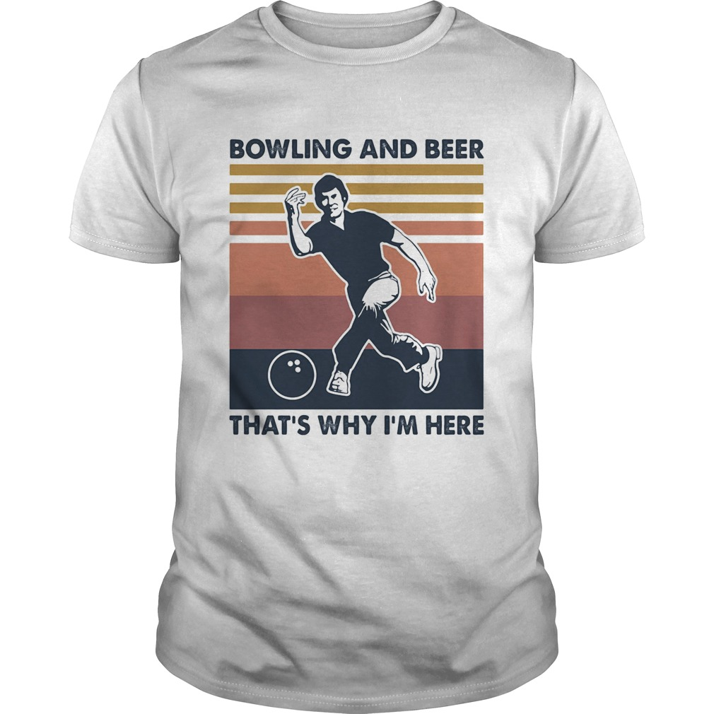 Bowling and beer thats why Im here vintage Unisex