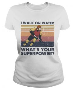 Hockey I walk on water whats your superpower vintage  Classic Ladies