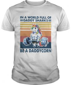 In A World Full Of Daddy Sharks Be A Daddycorn Vintage  Unisex