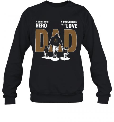 Nice A Son'S First Hero Dad A Daughter'S First Love T-Shirt Unisex Sweatshirt
