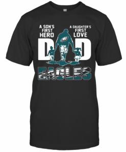 Philadelphia Eagles Dad A Son'S First Hero A Daughter'S First Love T-Shirt Classic Men's T-shirt