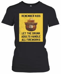 Remember Kids Let The Drunk Adults Handle All Fireworks T-Shirt Classic Women's T-shirt