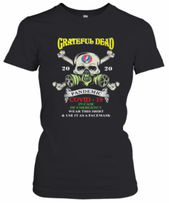 Skull Grateful Dead 2020 Pandemic Covid 19 In Case Of Emergency Wear This And Use It As A Face Mask T-Shirt Classic Women's T-shirt