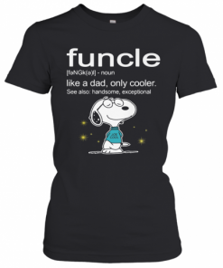 Snoopy Funcle Noun Like A Dad Only Cooler See Also Handsome Exceptional Joe Cool T-Shirt Classic Women's T-shirt