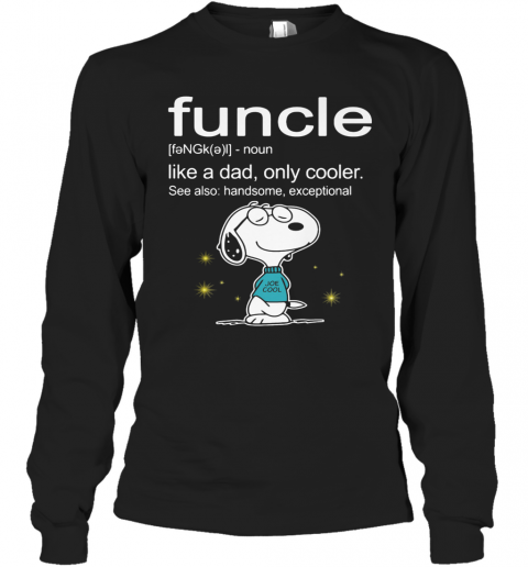 Snoopy Funcle Noun Like A Dad Only Cooler See Also Handsome Exceptional Joe Cool T-Shirt Long Sleeved T-shirt