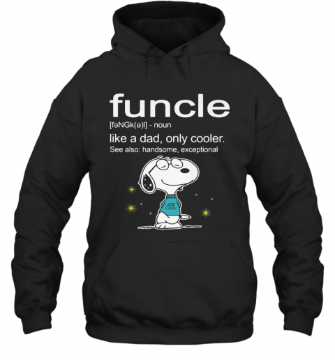 Snoopy Funcle Noun Like A Dad Only Cooler See Also Handsome Exceptional Joe Cool T-Shirt Unisex Hoodie