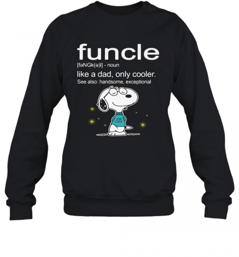 Snoopy Funcle Noun Like A Dad Only Cooler See Also Handsome Exceptional Joe Cool T-Shirt Unisex Sweatshirt