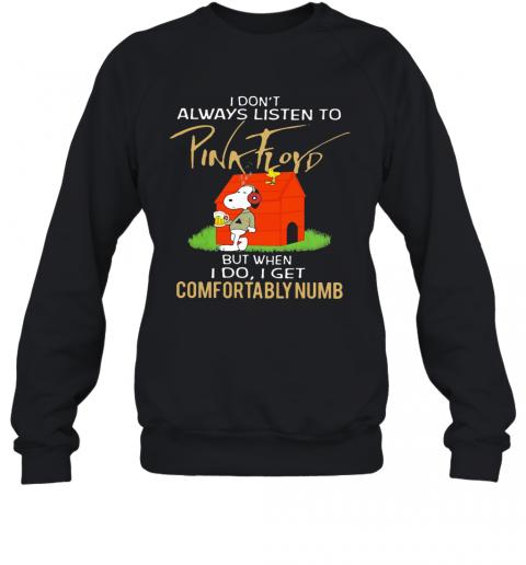 Snoopy I Don'T Always Listen To Pink Floyd T-Shirt Unisex Sweatshirt